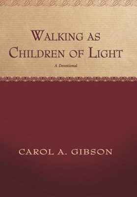 Walking as Children of Light: A Devotional  -     By: Carol Gibson