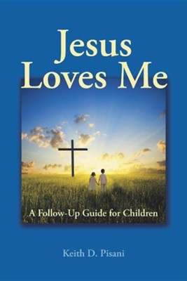 Jesus Loves Me: A Follow-Up Guide for Children  -     By: Keith D. Pisani