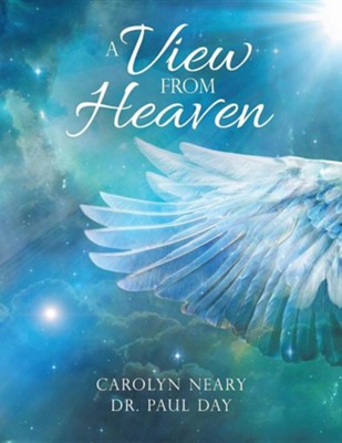 A View from Heaven  -     By: Carolyn Neary, Paul Day