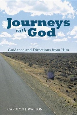 Journeys with God: Guidance and Directions from Him  -     By: Carolyn J. Walton