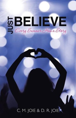 Just Believe: Every Summer Has a Story  -     By: C.M. Joie, D.R. Joie