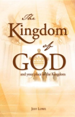 The Kingdom of God  -     By: Jeff Lowe