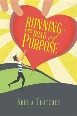 Running Your Road of Purpose  -     By: Sheila Thatcher