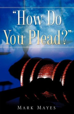 How Do You Plead?  -     By: Mark Mayes