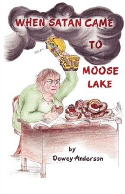 When Satan Came to Moose Lake  -     By: Dewey Anderson