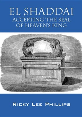 El Shaddai: Accepting the Seal of Heaven's King  -     By: Ricky Lee Phillips