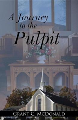 A Journey to the Pulpit  -     By: Grant C. McDonald