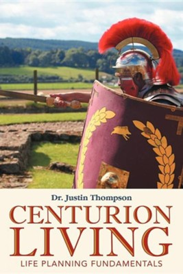Centurion Living: Life Planning Fundamentals  -     By: Dr. Justin Thompson