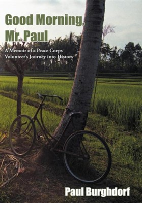 Good Morning, Mr. Paul: A Memoir of a Peace Corps Volunteer's Journey Into History  -     By: Paul Burghdorf