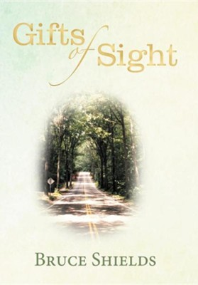 Gifts of Sight  -     By: Bruce Shields
