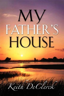 My Father's House  -     By: Keith Declerck