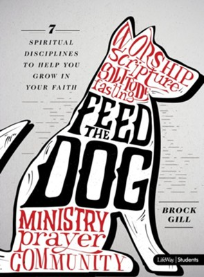 Feed the Dog: 7 Spiritual Disciplines to Help You Grow in Your Faith  -     By: Brock Gill