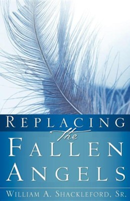 Replacing the Fallen Angels  -     By: William A. Shackleford Sr.
