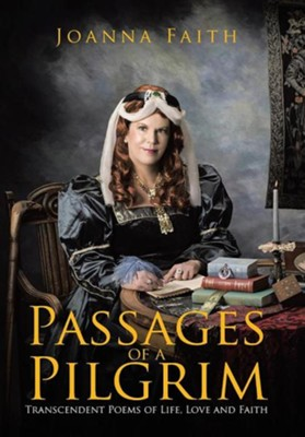 Passages of a Pilgrim: Transcendent Poems of Life, Love and Faith  -     By: Joanna Faith