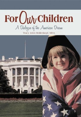 For Our Children: A Dialogue of the American Dream  -     By: Tracy John Mollenkopf MBA