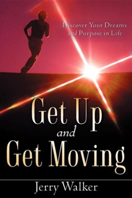 Get Up and Get Moving  -     By: Jerry Walker