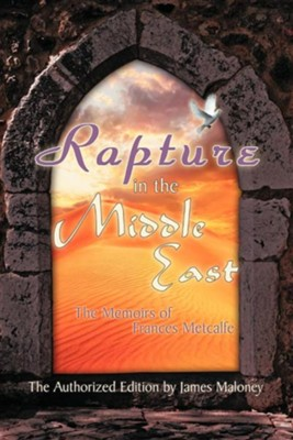 Rapture in the Middle East: The Memoirs of Frances Metcalfe  -     By: James Maloney