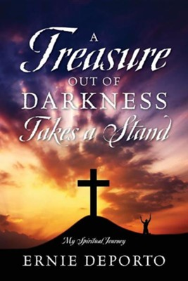 A Treasure Out of Darkness Takes a Stand: My Spiritual Journey  -     By: Ernie Deporto