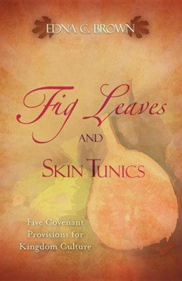Fig Leaves and Skin Tunics  -     By: Edna C. Brown