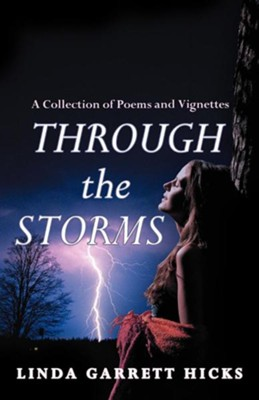 Through the Storms: A Collection of Poems and Vignettes  -     By: Linda Garrett Hicks