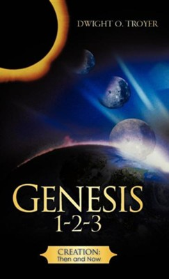 Genesis 1-2-3  -     By: Dwight O. Troyer