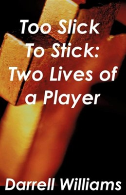 Too Slick to Stick: Two Lives of a Player  -     By: Darrell Williams