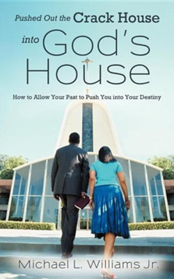 Pushed Out the Crack House Into God's House: How to Allow Your Past to Push You Into Your Destiny  -     By: Michael L. Williams Jr.