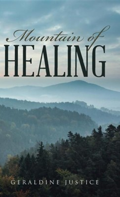 Mountain of Healing  -     By: Geraldine Justice