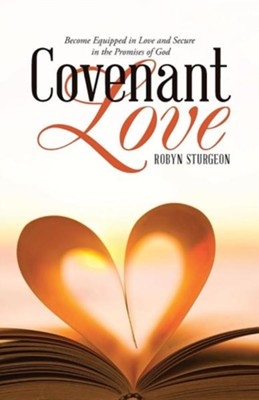 Covenant Love: Become Equipped in Love and Secure in the Promises of God  -     By: Robyn Sturgeon