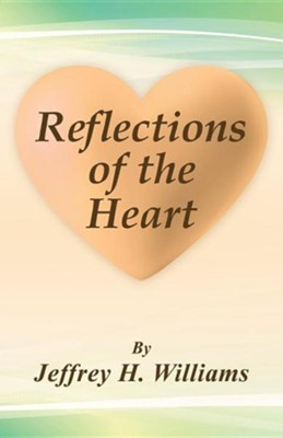 Reflections of the Heart  -     By: Jeffrey H. Williams
