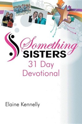 Something Sisters: 31 Day Devotional  -     By: Elaine Kennelly