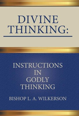 Divine Thinking: Instructions in Godly Thinking  -     By: L.A. Wilkerson