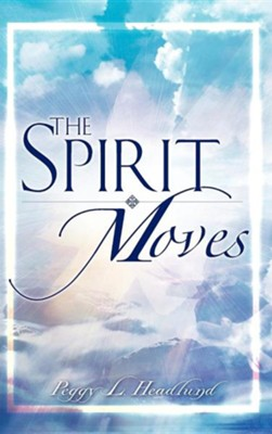 The Spirit Moves  -     By: Peggy L. Headlund