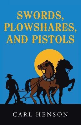 Swords, Plowshares, and Pistols  -     By: Carl Henson