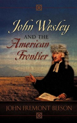John Wesley and the American Frontier  -     By: John Fremont Beeson