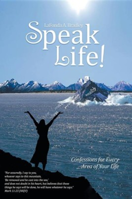 Speak Life!: Confessions for Every Area of Your Life  -     By: Lafonda A. Bradley