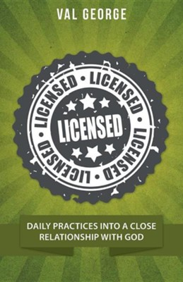 Licensed: Daily Practices Into a Close Relationship with God  -     By: Val George