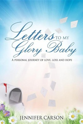 Letters to My Glory Baby  -     By: Jennifer Carson