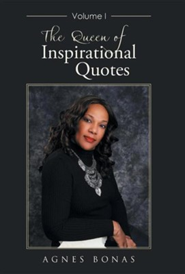 The Queen of Inspirational Quotes: Volume I  -     By: Agnes Bonas