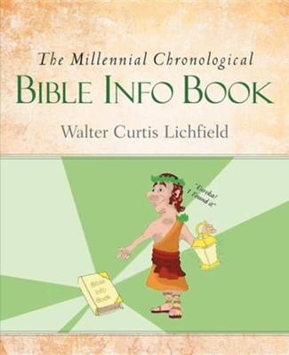 The Millennial Chronological Bible Info Book  -     By: Walter Curtis Lichfield
