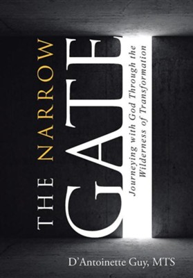 The Narrow Gate: Journeying with God Through the Wilderness of Transformation  -     By: D'Antoinette Guy