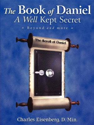 The Book of Daniel- A Well Kept Secret  -     By: Charles Eisenberg