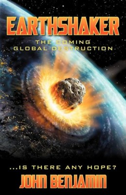 Earthshaker: The Coming Global Destruction  -     By: John Benjamin