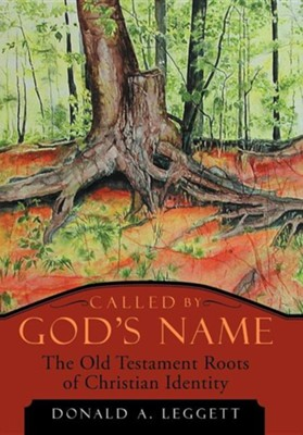 Called by God's Name: The Old Testament Roots of Christian Identity  -     By: Donald A. Leggett
