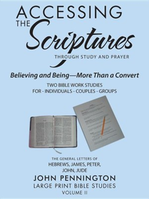Accessing the Scriptures: Believing and Being-More Than a Convert  -     By: John Pennington
