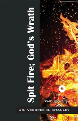Spit Fire; God's Wrath: 2nd Edition  -     By: Verdree B. Stanley