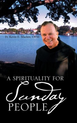 A Spirituality for Sunday People  -     By: Kevin E. Mackin