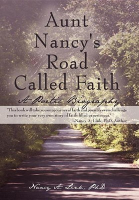 Aunt Nancy's Road Called Faith: A Poetic Biography  -     By: Nancy A. Link Ph.D.