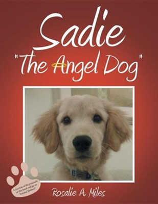 Sadie -The Angel Dog-  -     By: Rosalie A. Miles