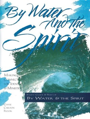 By Water and the Spirit  -     By: Gayle Carlton Felton
